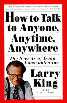 Larry King-How To Talk To Anyone, Anytime, Anywhere The Secrets Of Good Communication.